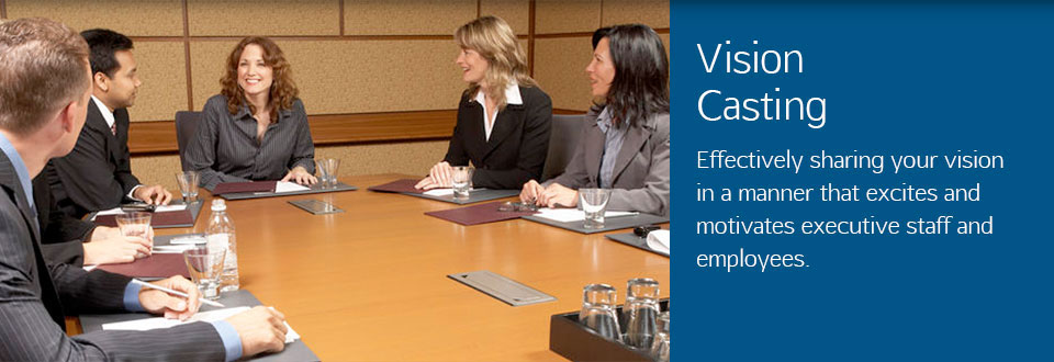 Vision Casting Effectively sharing your vision in a manner that excites and motivates staff and employees